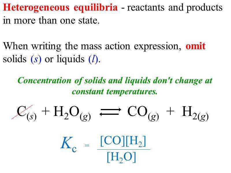 Kc C(s) + H2O(g) CO(g) + H2(g) [CO][H2] [H2O]